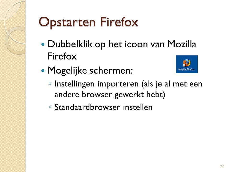 Opstarten Firefox Dubbelklik op het icoon van Mozilla Firefox Mogelijke schermen: ◦ Instellingen importeren (als je al met een andere browser gewerkt