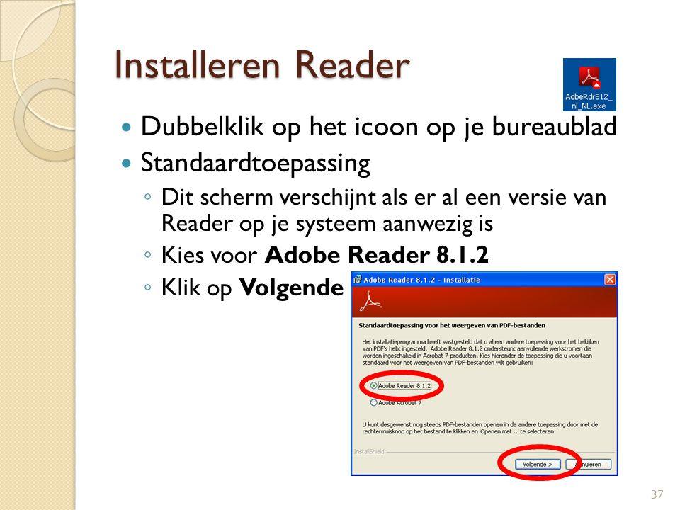 Installeren Reader Dubbelklik op het icoon op je bureaublad Standaardtoepassing ◦ Dit scherm verschijnt als er al een versie van Reader op je systeem