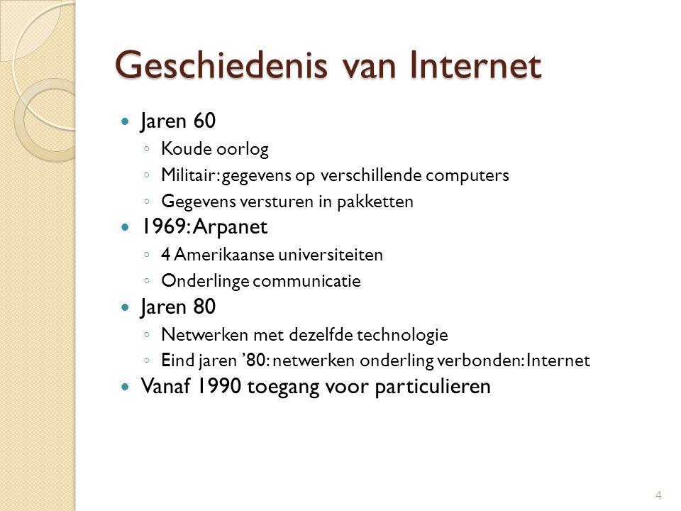 Geschiedenis van Internet Jaren 60 ◦ Koude oorlog ◦ Militair: gegevens op verschillende computers ◦ Gegevens versturen in pakketten 1969: Arpanet ◦ 4