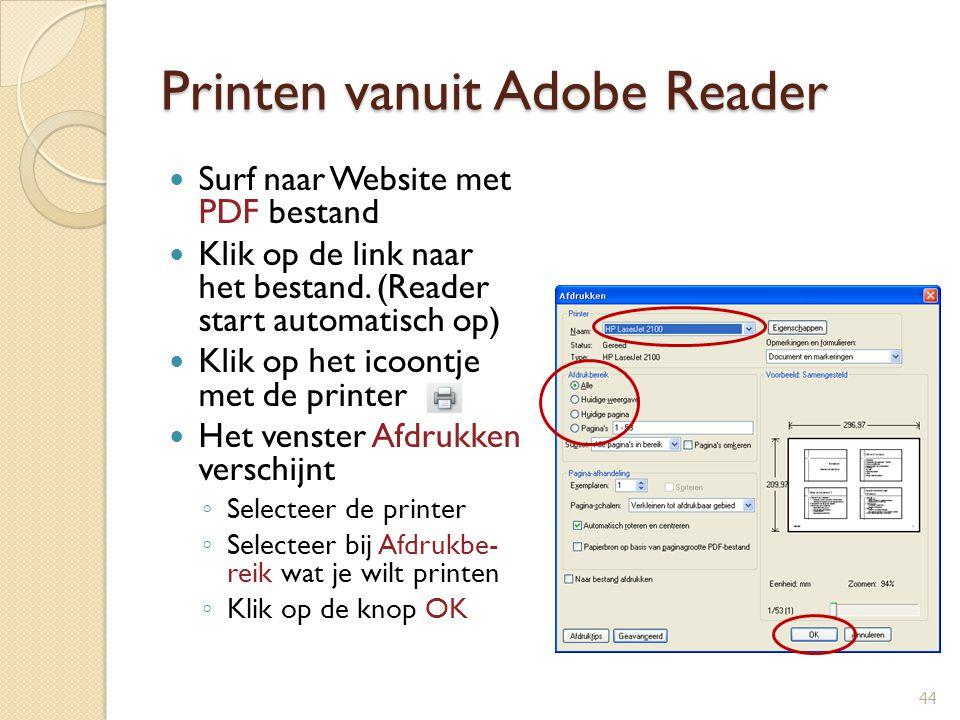 Printen vanuit Adobe Reader Surf naar Website met PDF bestand Klik op de link naar het bestand. (Reader start automatisch op) Klik op het icoontje met