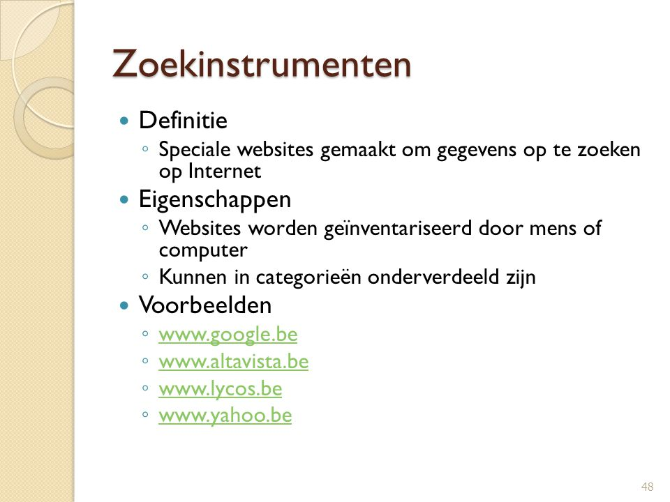 Zoekinstrumenten Definitie ◦ Speciale websites gemaakt om gegevens op te zoeken op Internet Eigenschappen ◦ Websites worden geïnventariseerd door mens