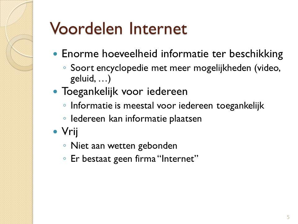 Voordelen Internet Enorme hoeveelheid informatie ter beschikking ◦ Soort encyclopedie met meer mogelijkheden (video, geluid, …) Toegankelijk voor iede