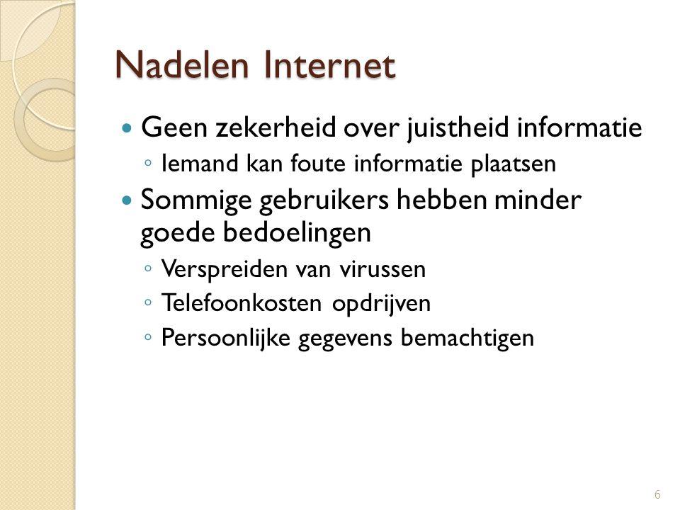Nadelen Internet Geen zekerheid over juistheid informatie ◦ Iemand kan foute informatie plaatsen Sommige gebruikers hebben minder goede bedoelingen ◦