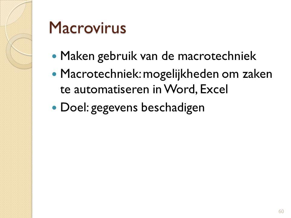 Macrovirus Maken gebruik van de macrotechniek Macrotechniek: mogelijkheden om zaken te automatiseren in Word, Excel Doel: gegevens beschadigen 60