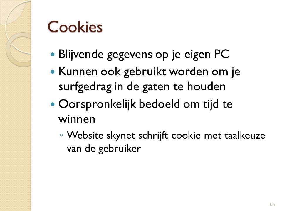 Cookies Blijvende gegevens op je eigen PC Kunnen ook gebruikt worden om je surfgedrag in de gaten te houden Oorspronkelijk bedoeld om tijd te winnen ◦
