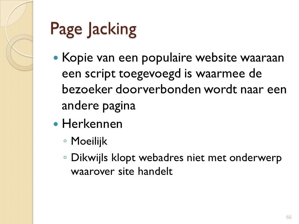 Page Jacking Kopie van een populaire website waaraan een script toegevoegd is waarmee de bezoeker doorverbonden wordt naar een andere pagina Herkennen