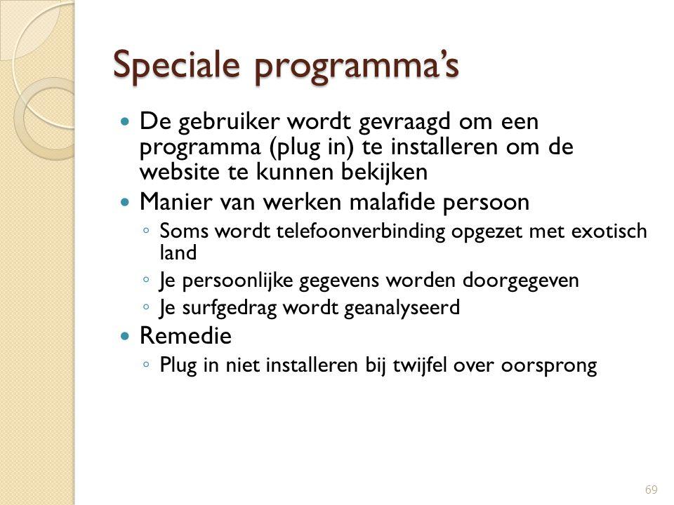 Speciale programma's De gebruiker wordt gevraagd om een programma (plug in) te installeren om de website te kunnen bekijken Manier van werken malafide