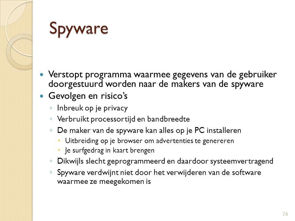 Spyware Verstopt programma waarmee gegevens van de gebruiker doorgestuurd worden naar de makers van de spyware Gevolgen en risico's ◦ Inbreuk op je pr