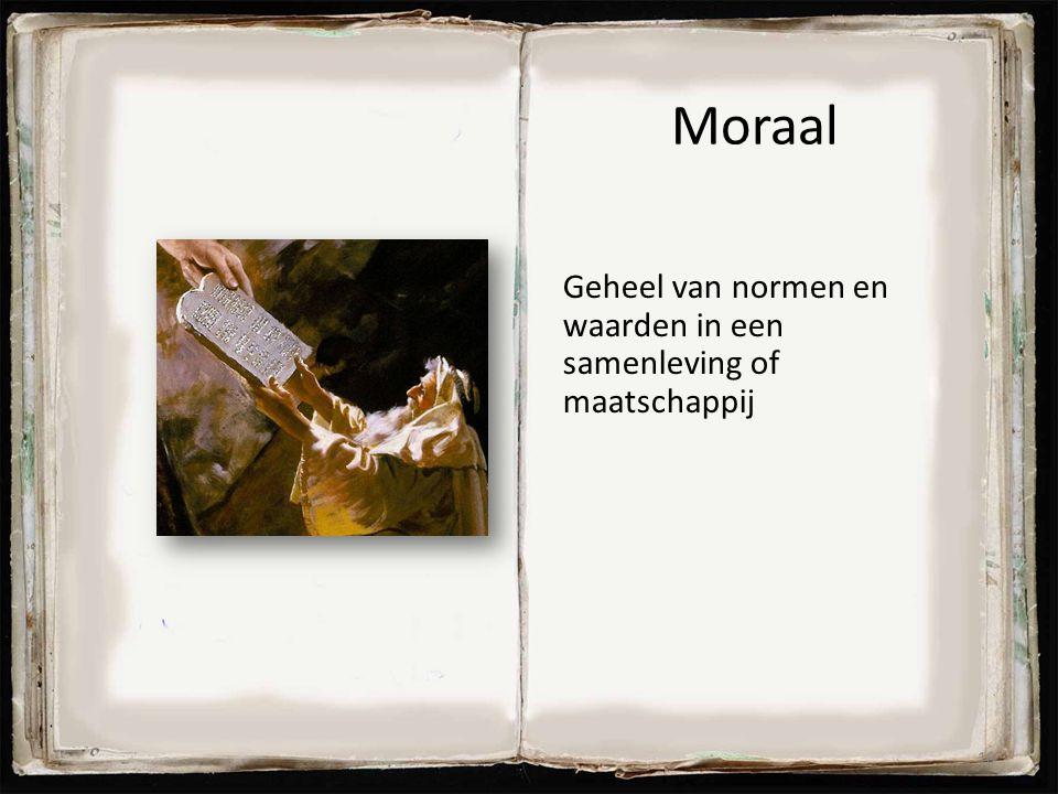 Moraal Geheel van normen en waarden in een samenleving of maatschappij 18