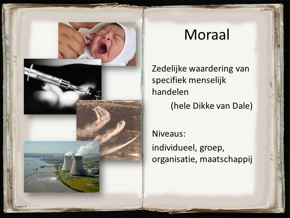Moraal Zedelijke waardering van specifiek menselijk handelen (hele Dikke van Dale) Niveaus: individueel, groep, organisatie, maatschappij 19