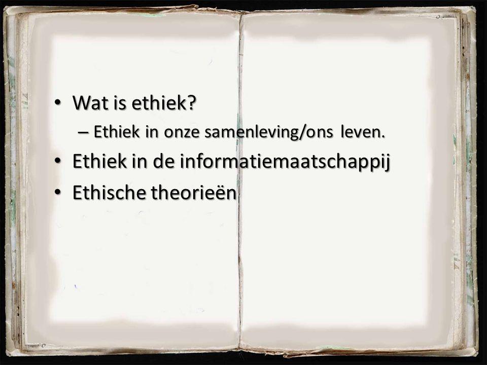 Wat is ethiek? Wat is ethiek? – Ethiek in onze samenleving/ons leven. Ethiek in de informatiemaatschappij Ethiek in de informatiemaatschappij Ethische