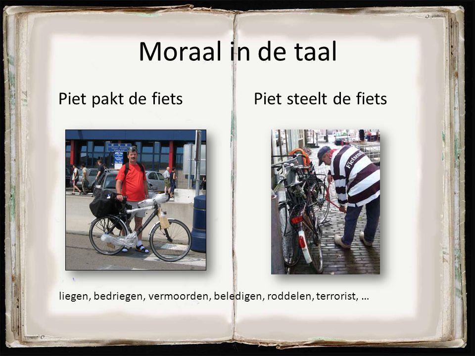 Moraal in de taal Piet pakt de fietsPiet steelt de fiets 22 liegen, bedriegen, vermoorden, beledigen, roddelen, terrorist, …