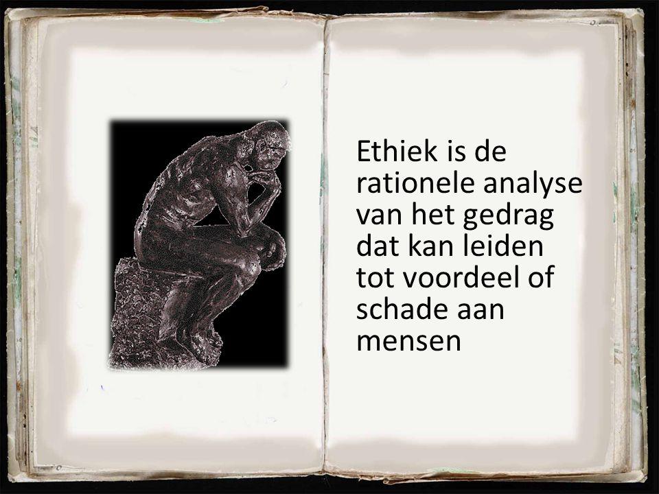 Ethiek is de rationele analyse van het gedrag dat kan leiden tot voordeel of schade aan mensen 24