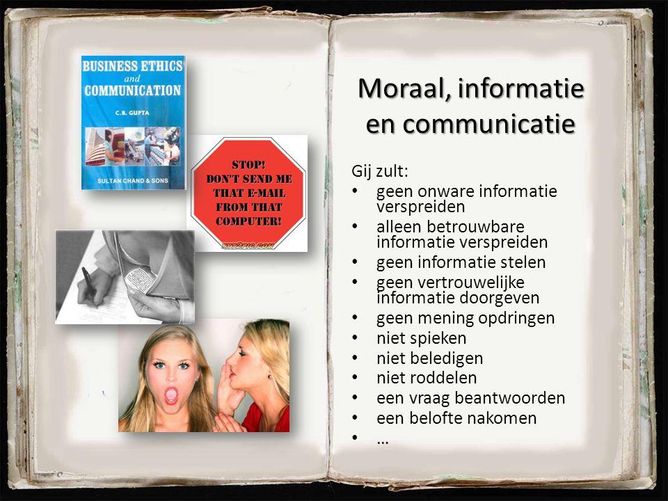 Moraal, informatie en communicatie Gij zult: geen onware informatie verspreiden alleen betrouwbare informatie verspreiden geen informatie stelen geen