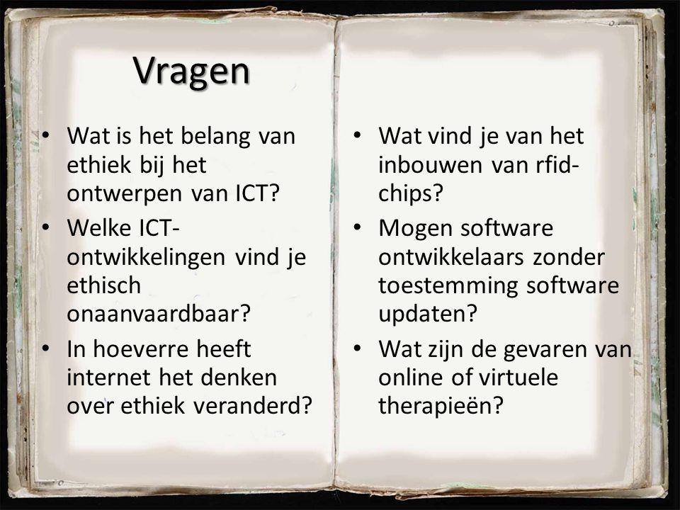 Vragen Wat is het belang van ethiek bij het ontwerpen van ICT? Welke ICT- ontwikkelingen vind je ethisch onaanvaardbaar? In hoeverre heeft internet he