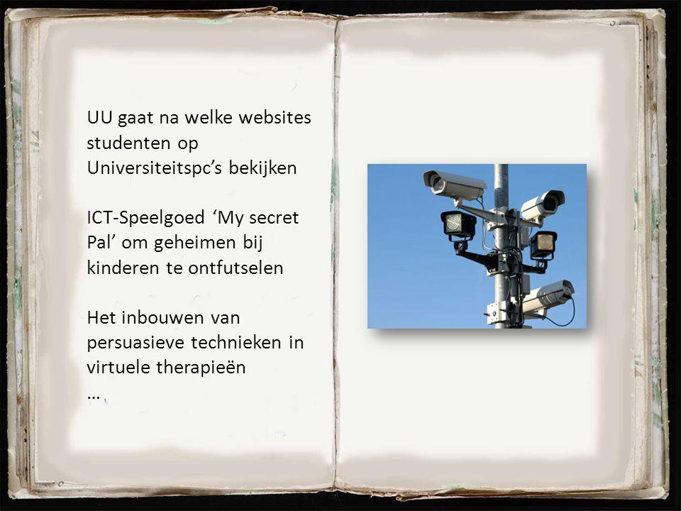 UU gaat na welke websites studenten op Universiteitspc's bekijken ICT-Speelgoed 'My secret Pal' om geheimen bij kinderen te ontfutselen Het inbouwen v