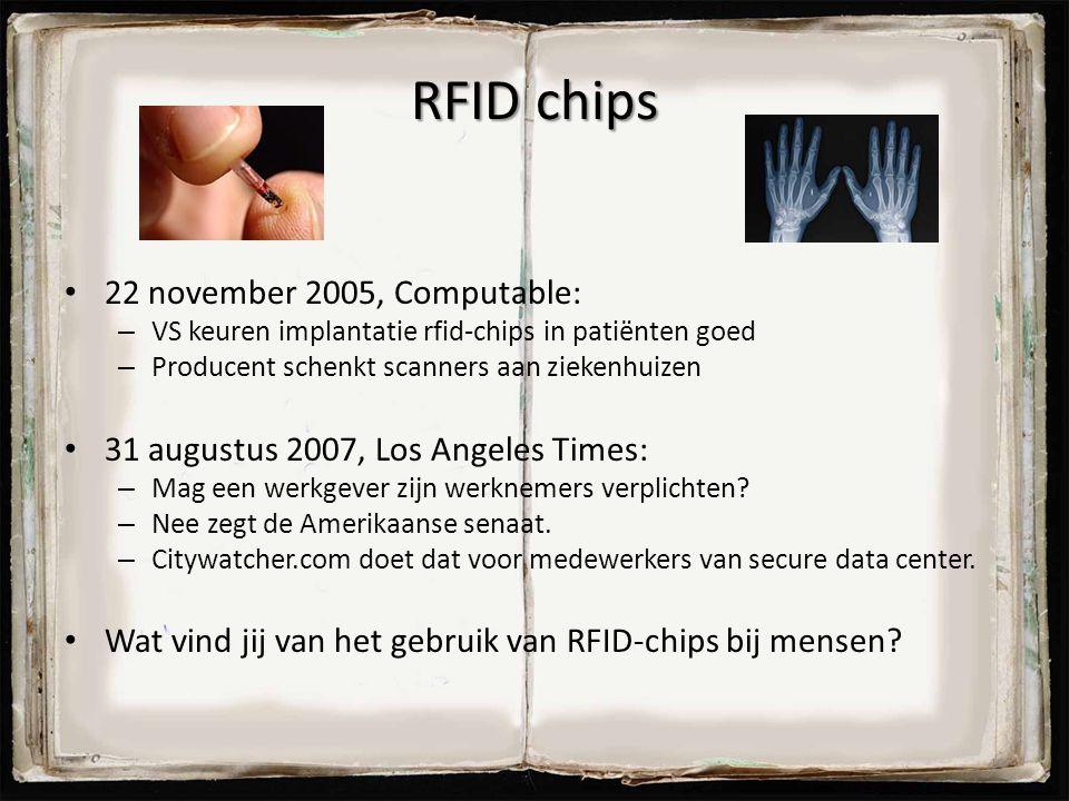 RFID chips 22 november 2005, Computable: – VS keuren implantatie rfid-chips in patiënten goed – Producent schenkt scanners aan ziekenhuizen 31 augustu