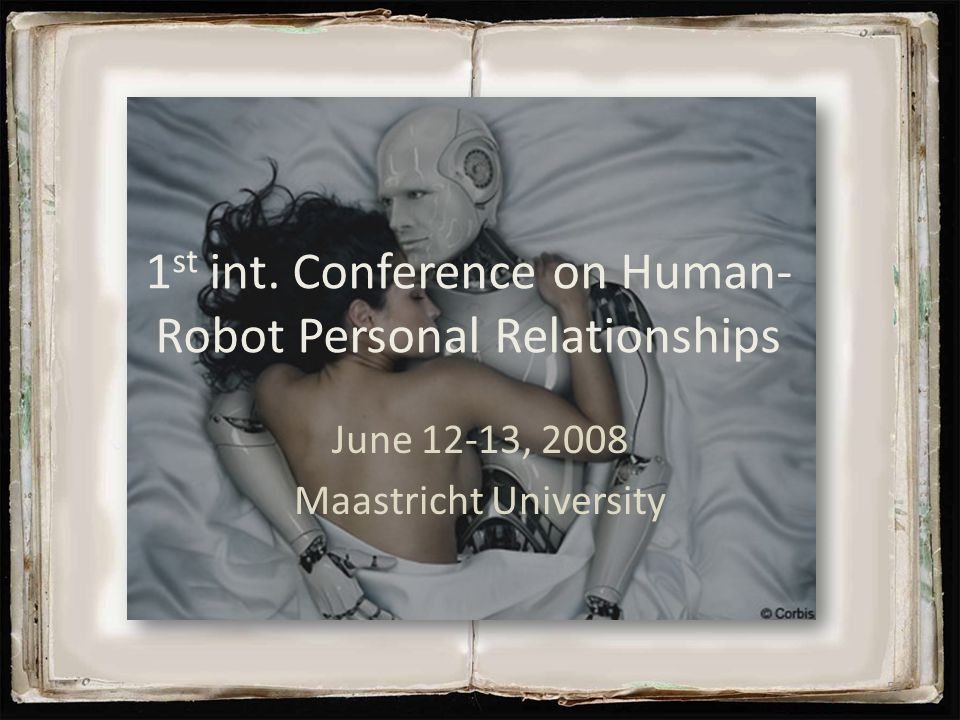 1 st int. Conference on Human- Robot Personal Relationships June 12-13, 2008 Maastricht University 52