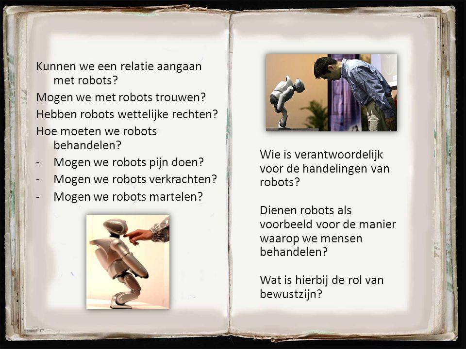 Kunnen we een relatie aangaan met robots? Mogen we met robots trouwen? Hebben robots wettelijke rechten? Hoe moeten we robots behandelen? -Mogen we ro