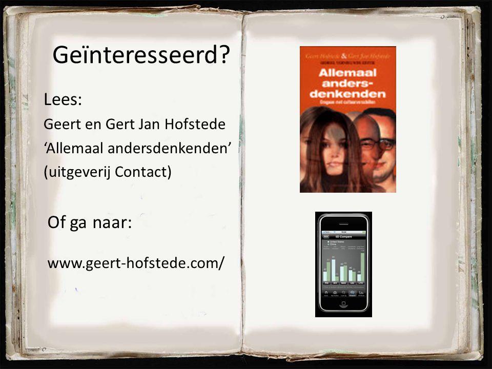 Geïnteresseerd? Lees: Geert en Gert Jan Hofstede 'Allemaal andersdenkenden' (uitgeverij Contact) Of ga naar: www.geert-hofstede.com/ 70