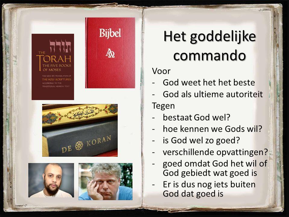 Het goddelijke commando Voor -God weet het het beste -God als ultieme autoriteit Tegen -bestaat God wel? -hoe kennen we Gods wil? -is God wel zo goed?