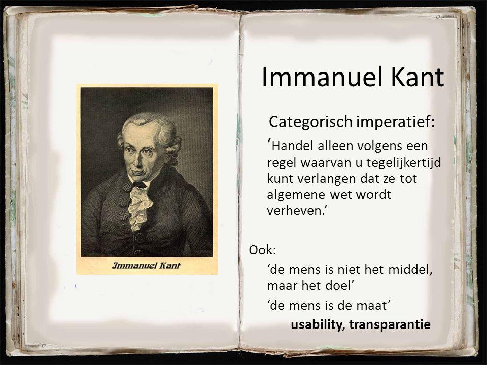 Immanuel Kant Categorisch imperatief: ' Handel alleen volgens een regel waarvan u tegelijkertijd kunt verlangen dat ze tot algemene wet wordt verheven