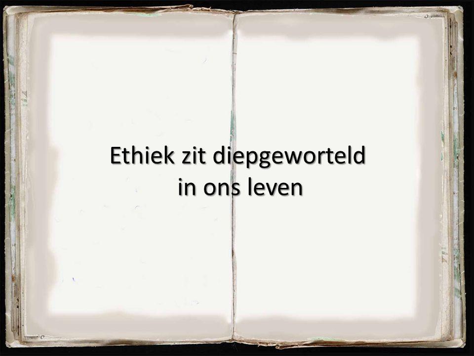 Ethiek zit diepgeworteld in ons leven 8