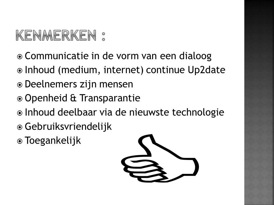  Communicatie in de vorm van een dialoog  Inhoud (medium, internet) continue Up2date  Deelnemers zijn mensen  Openheid & Transparantie  Inhoud de