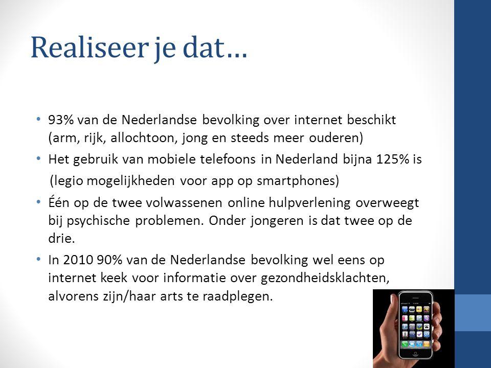 Realiseer je dat… 93% van de Nederlandse bevolking over internet beschikt (arm, rijk, allochtoon, jong en steeds meer ouderen) Het gebruik van mobiele