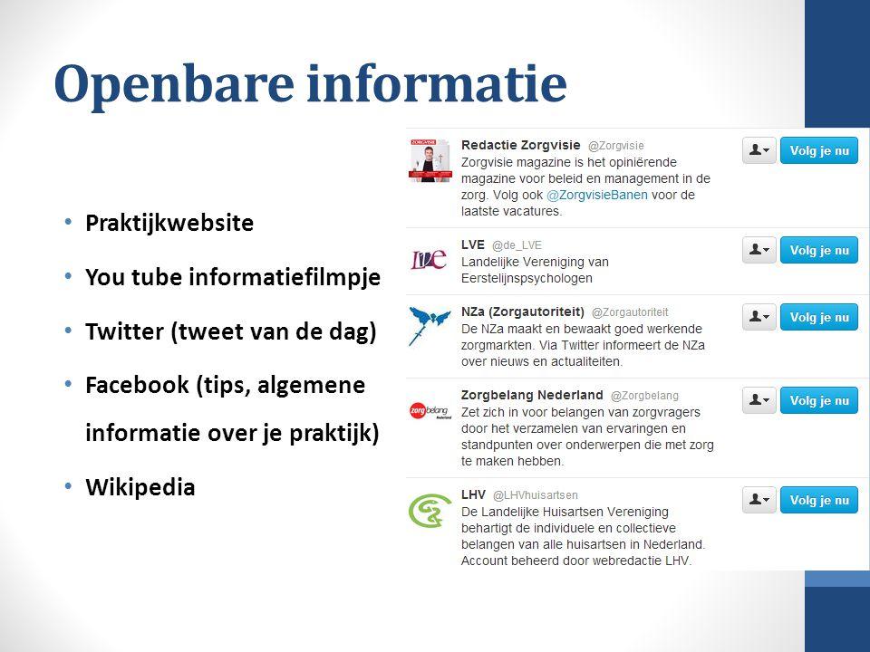 Openbare informatie Praktijkwebsite You tube informatiefilmpje Twitter (tweet van de dag) Facebook (tips, algemene informatie over je praktijk) Wikipe