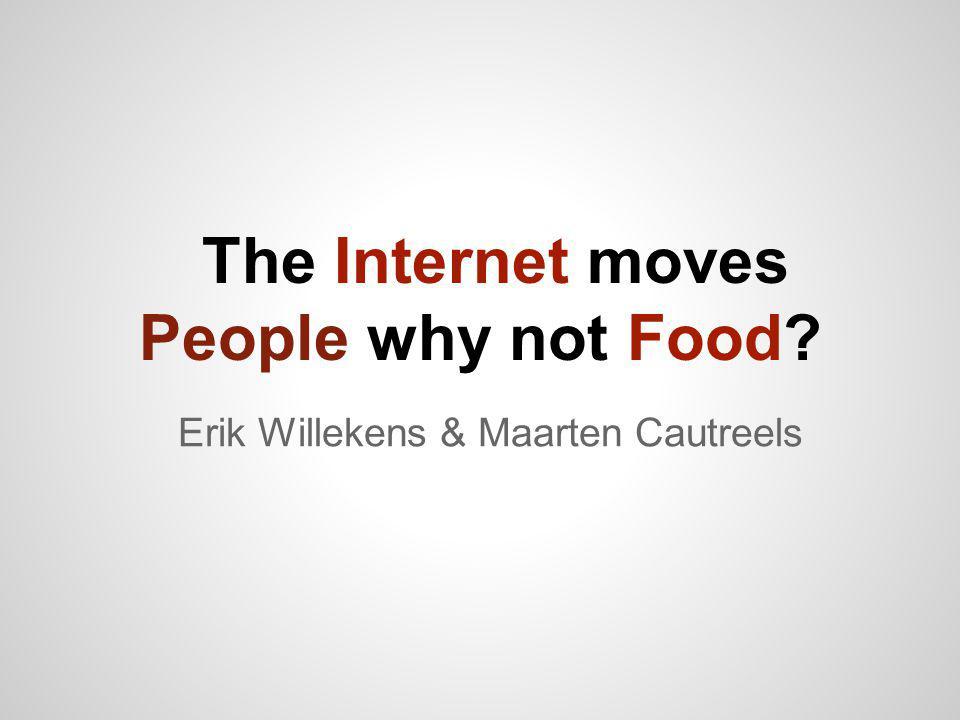 The Internet moves People why not Food? Erik Willekens & Maarten Cautreels