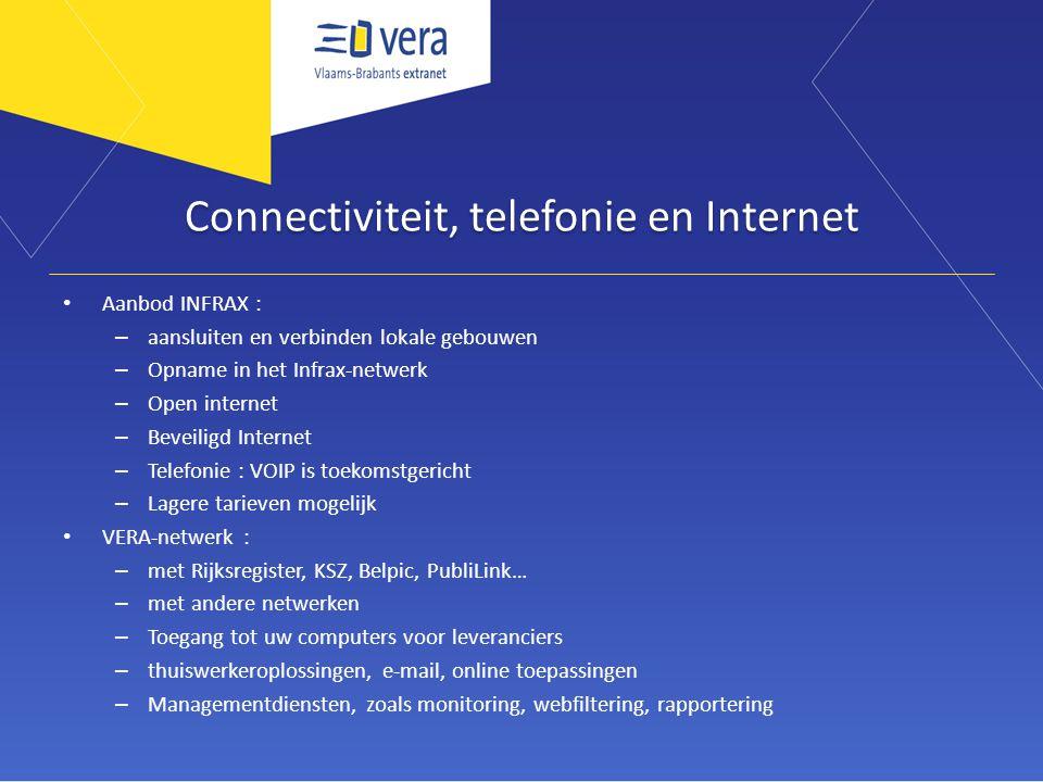 Connectiviteit, telefonie en Internet Aanbod INFRAX : – aansluiten en verbinden lokale gebouwen – Opname in het Infrax-netwerk – Open internet – Bevei