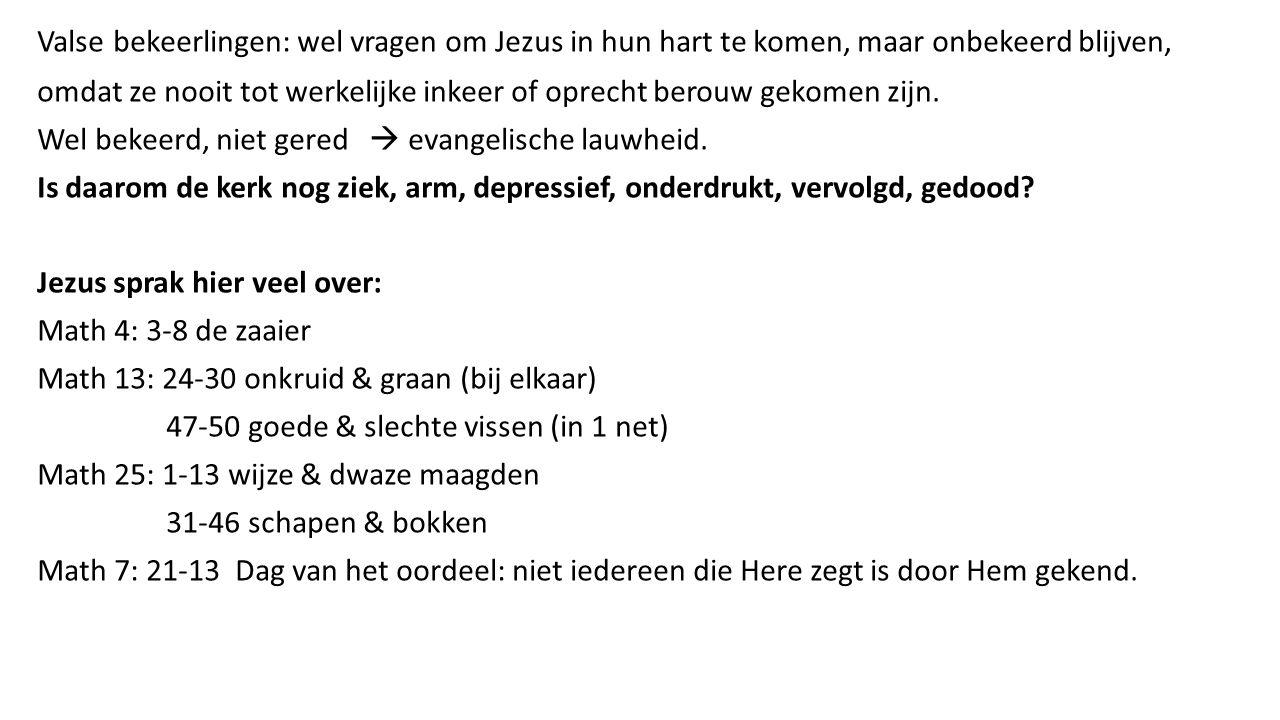Valse bekeerlingen: wel vragen om Jezus in hun hart te komen, maar onbekeerd blijven, omdat ze nooit tot werkelijke inkeer of oprecht berouw gekomen z