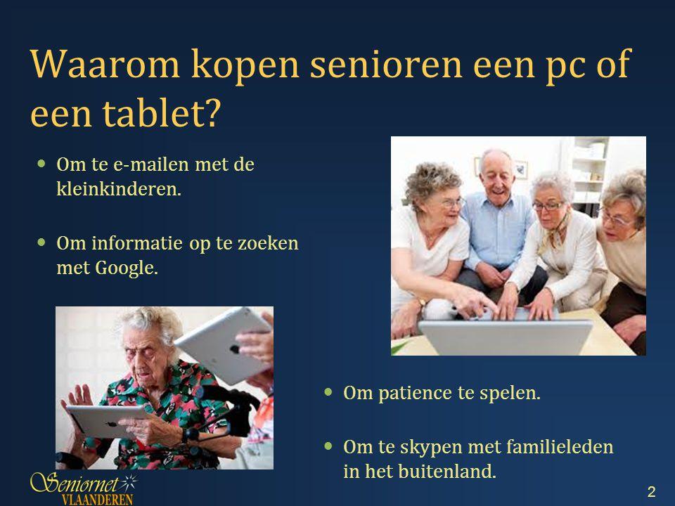 Waarom kopen senioren een pc of een tablet.Om te e-mailen met de kleinkinderen.