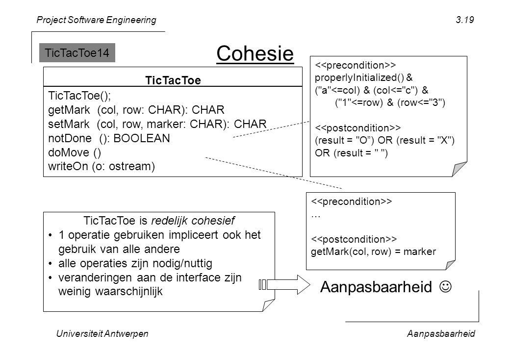 Project Software Engineering Universiteit AntwerpenAanpasbaarheid 3.19 Cohesie TicTacToe is redelijk cohesief 1 operatie gebruiken impliceert ook het