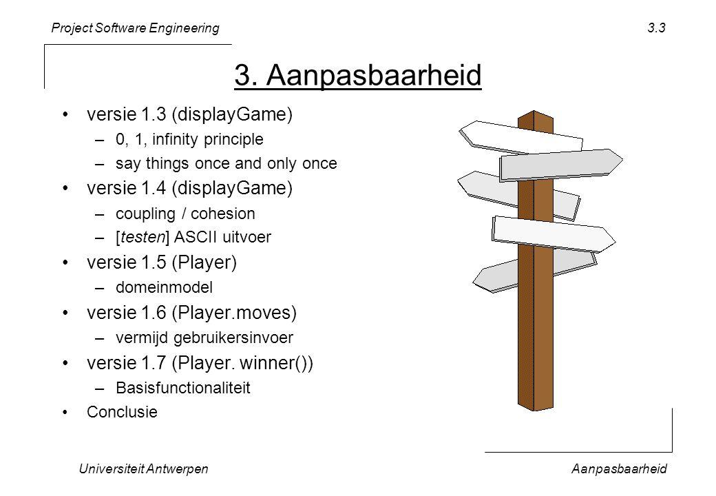 Project Software Engineering 3. Aanpasbaarheid versie 1.3 (displayGame) –0, 1, infinity principle –say things once and only once versie 1.4 (displayGa