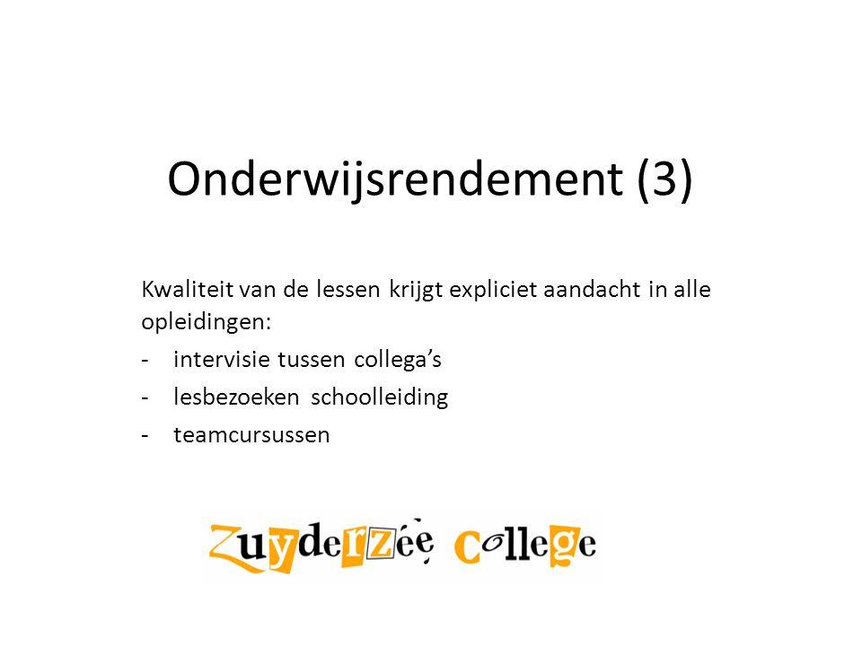 Onderwijsrendement (3) Kwaliteit van de lessen krijgt expliciet aandacht in alle opleidingen: -intervisie tussen collega's -lesbezoeken schoolleiding -teamcursussen