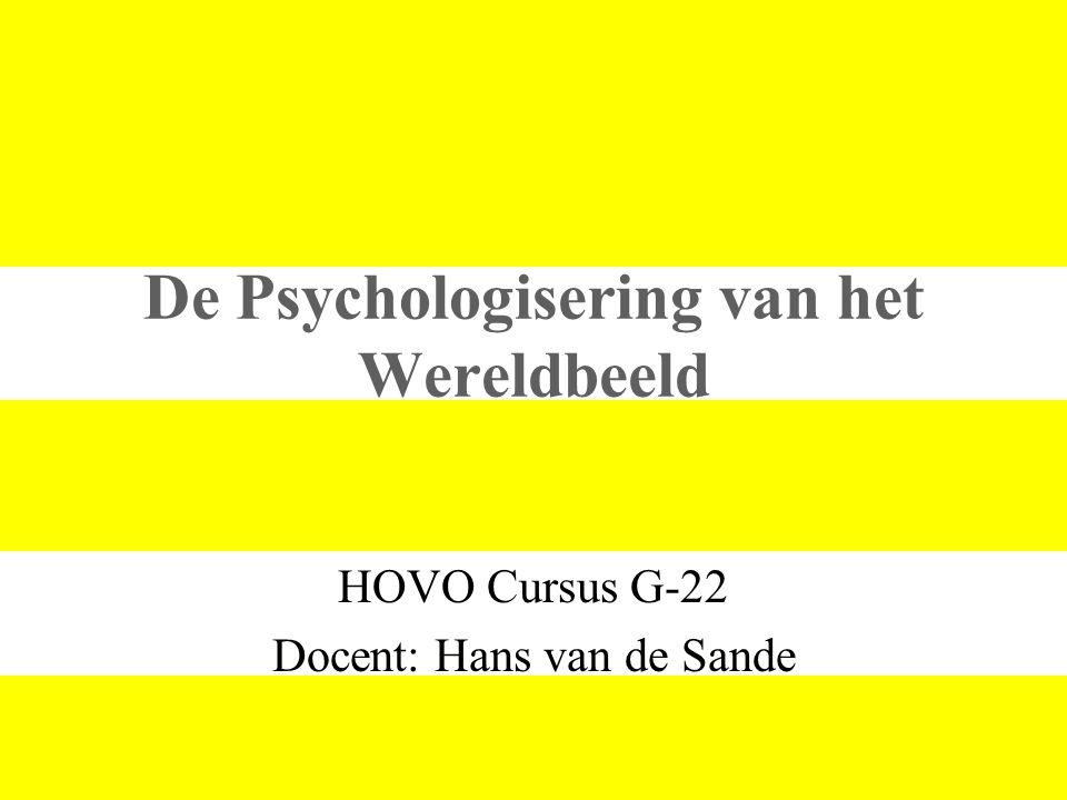 De Psychologisering van het Wereldbeeld HOVO Cursus G-22 Docent: Hans van de Sande