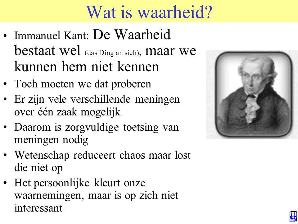 © 2006 JP van de Sande RuG Wat is waarheid? Immanuel Kant: De Waarheid bestaat wel (das Ding an sich), maar we kunnen hem niet kennen Toch moeten we d