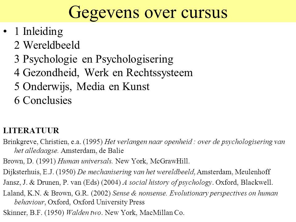 Gegevens over cursus 1 Inleiding 2 Wereldbeeld 3 Psychologie en Psychologisering 4 Gezondheid, Werk en Rechtssysteem 5 Onderwijs, Media en Kunst 6 Con