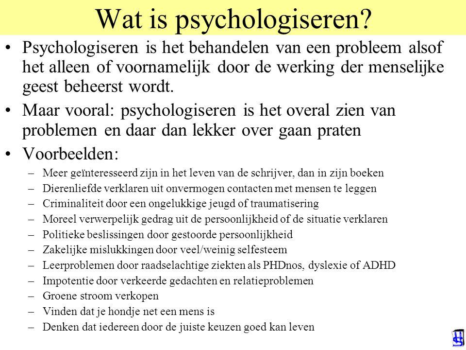 Wat is psychologiseren? Psychologiseren is het behandelen van een probleem alsof het alleen of voornamelijk door de werking der menselijke geest behee