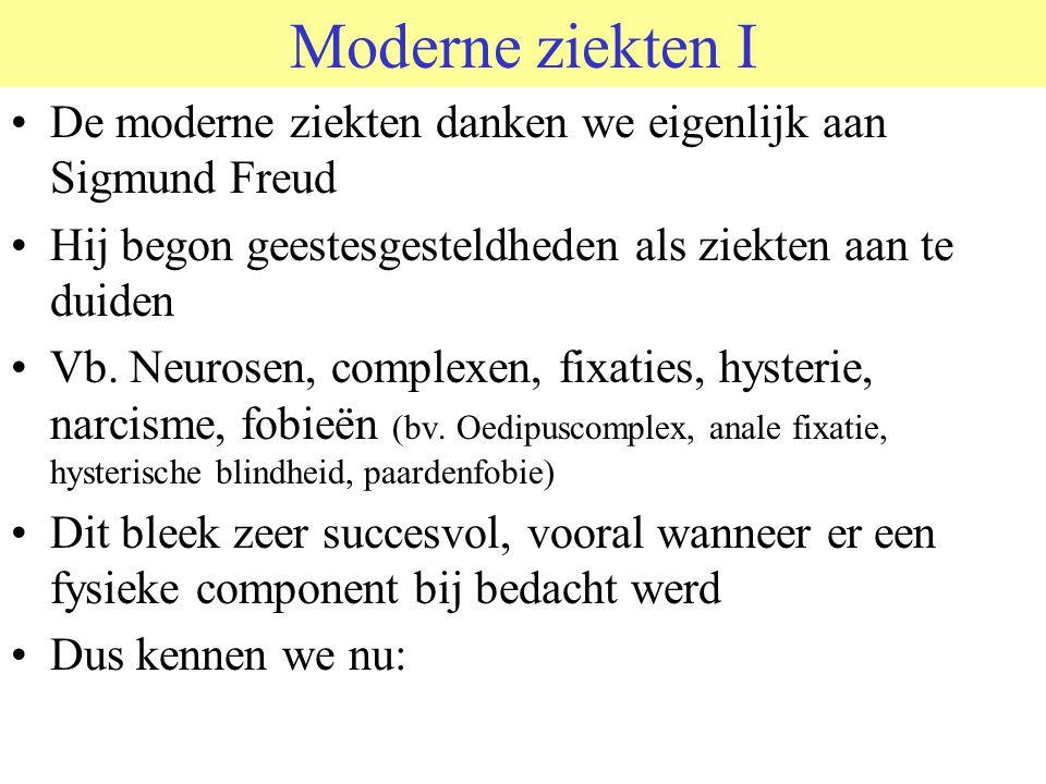Moderne ziekten I De moderne ziekten danken we eigenlijk aan Sigmund Freud Hij begon geestesgesteldheden als ziekten aan te duiden Vb. Neurosen, compl