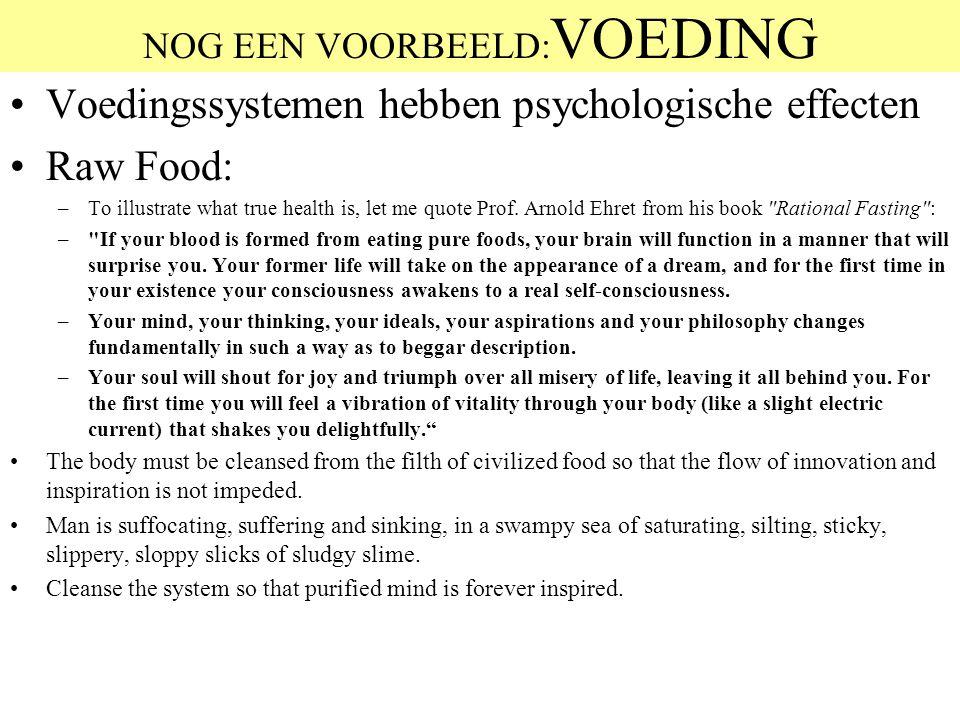 NOG EEN VOORBEELD: VOEDING Voedingssystemen hebben psychologische effecten Raw Food: –To illustrate what true health is, let me quote Prof. Arnold Ehr