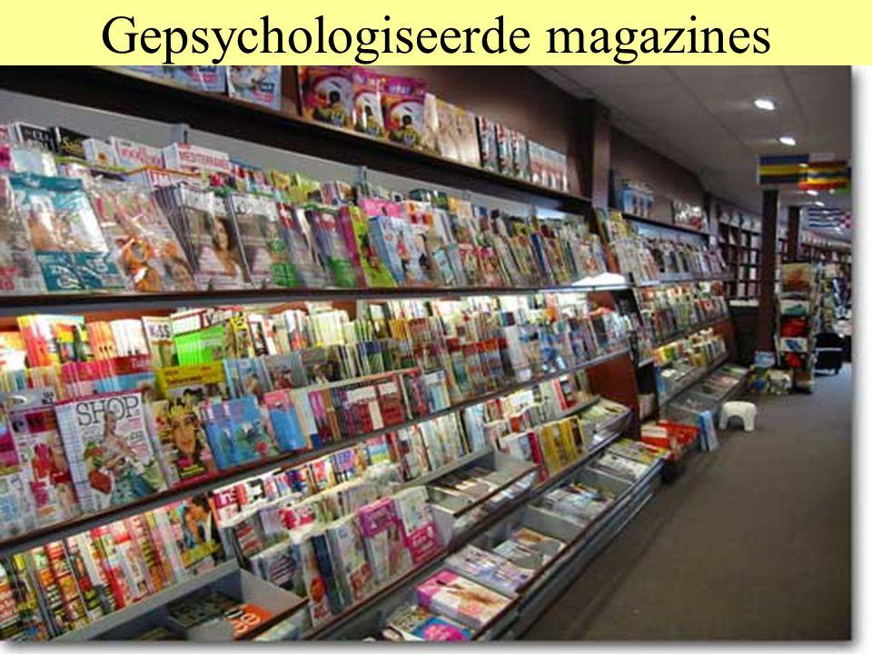 Gepsychologiseerde magazines Klassiek: Margriet, Libelle Jonger: Viva Glossy: Elegance etc Nieuw: –Psycho onderwerpen: Happinez –Identificatie: Linda