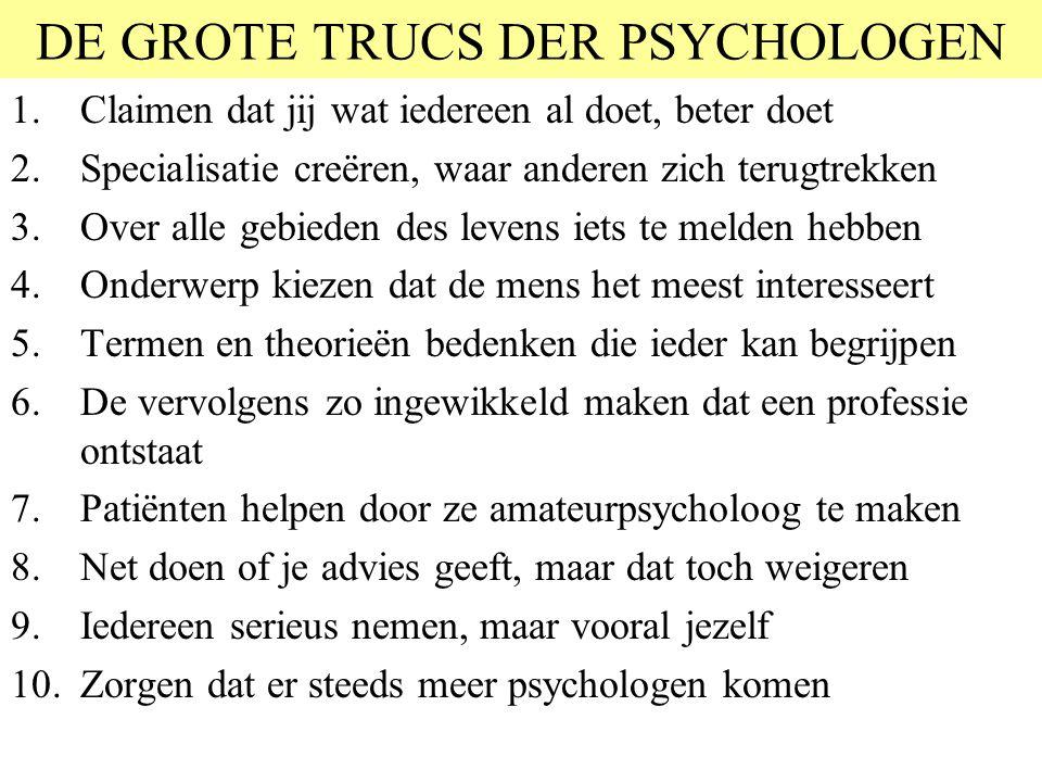 DE GROTE TRUCS DER PSYCHOLOGEN 1.Claimen dat jij wat iedereen al doet, beter doet 2.Specialisatie creëren, waar anderen zich terugtrekken 3.Over alle