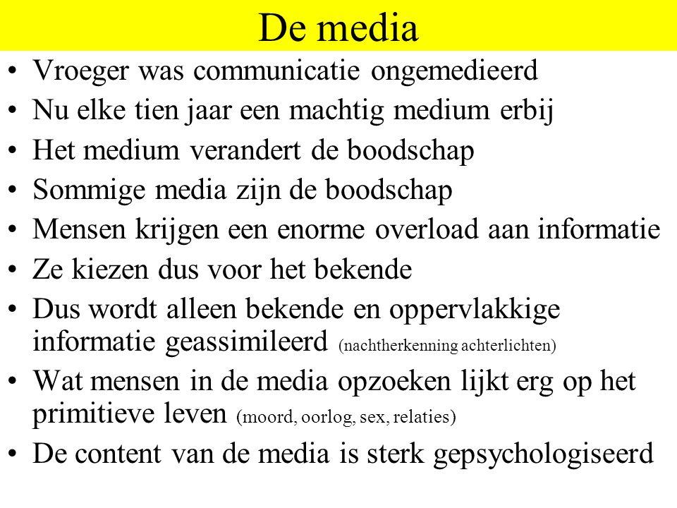 De media Vroeger was communicatie ongemedieerd Nu elke tien jaar een machtig medium erbij Het medium verandert de boodschap Sommige media zijn de bood
