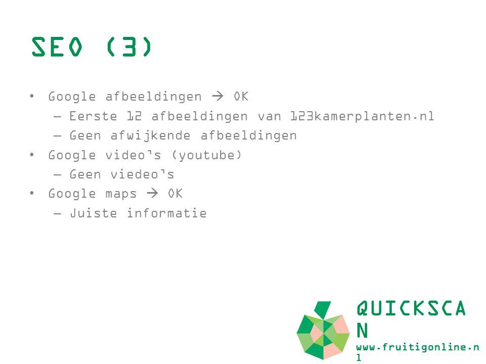 SEO (3) QUICKSCA N www.fruitigonline.n l Google afbeeldingen  OK –Eerste 12 afbeeldingen van 123kamerplanten.nl –Geen afwijkende afbeeldingen Google