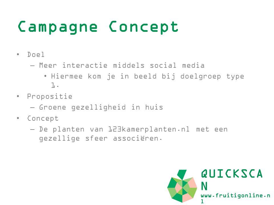 Campagne Concept Doel –Meer interactie middels social media Hiermee kom je in beeld bij doelgroep type 1. Propositie –Groene gezelligheid in huis Conc