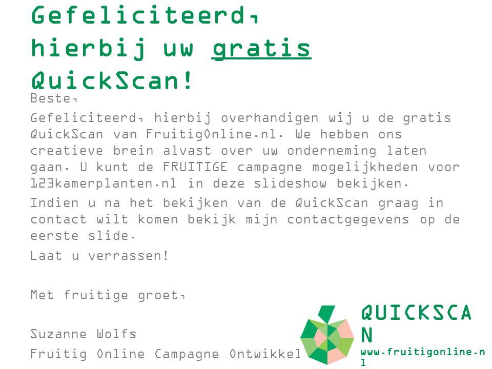 Gefeliciteerd, hierbij uw gratis QuickScan! Beste, Gefeliciteerd, hierbij overhandigen wij u de gratis QuickScan van FruitigOnline.nl. We hebben ons c