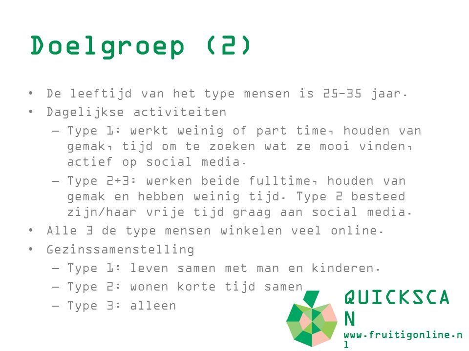 Doelgroep (2) QUICKSCA N www.fruitigonline.n l De leeftijd van het type mensen is 25-35 jaar. Dagelijkse activiteiten –Type 1: werkt weinig of part ti